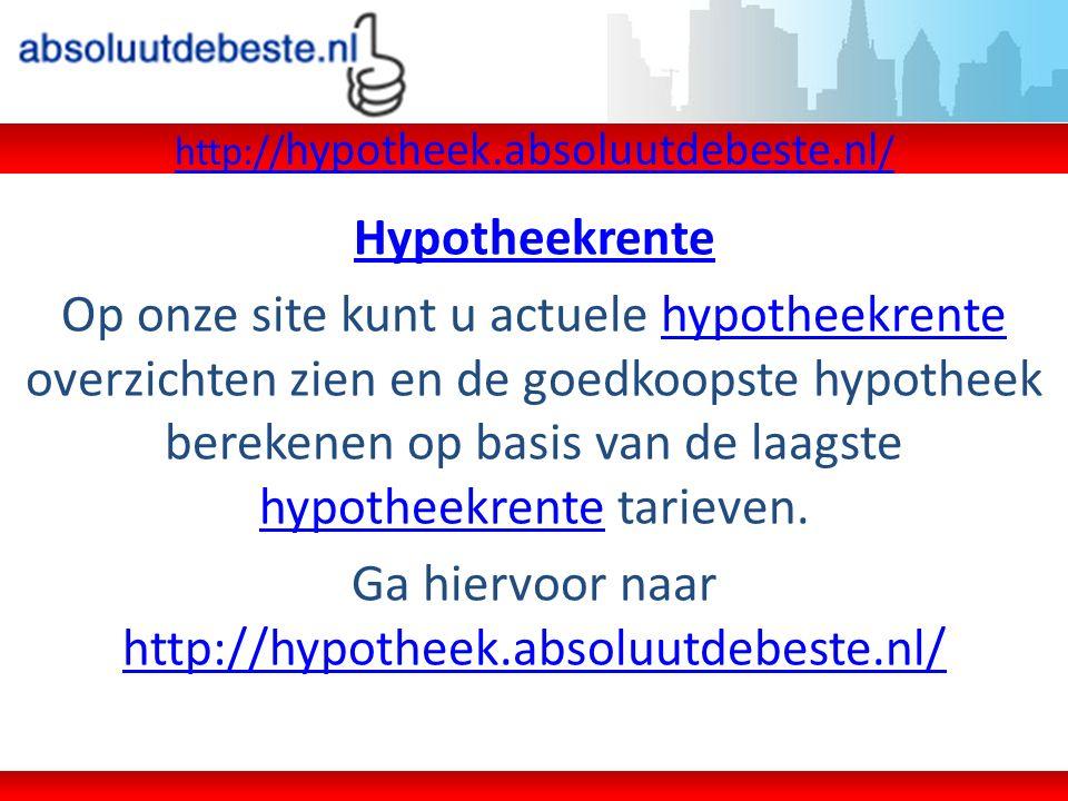 Hypotheekrente Bij ons krijgt u gegarandeerd de scherpste hypotheekoffertes, niet alleen vanwege de laagst mogelijke hypotheekrente tarieven, maar ook door extra kortingen.hypotheekrente http:// hypotheek.absoluutdebeste.nl /