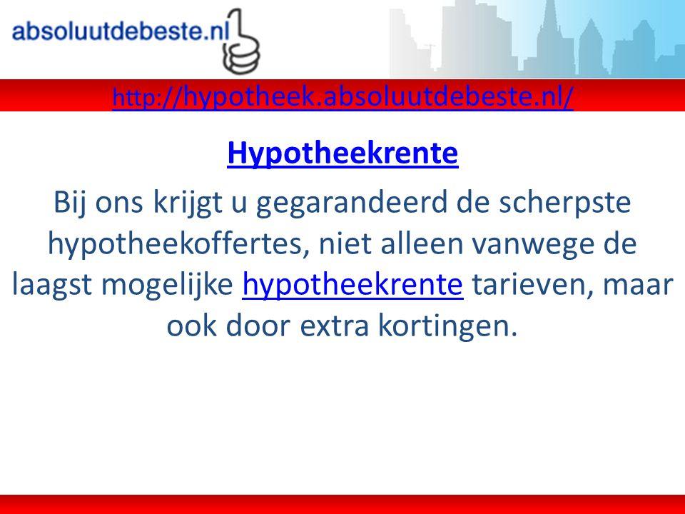 AbsoluutDeBeste.nl Ga voor meer informatie over onze naar onze website: http://www.absoluutdebeste.nl/http://www.absoluutdebeste.nl/ HypotheekrenteHypotheekrente overzicht: http://hypotheek.absoluutdebeste.nl/ AbsoluutDeBeste