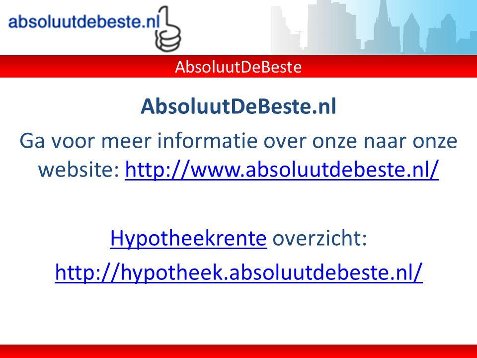 AbsoluutDeBeste.nl Ga voor meer informatie over onze naar onze website: http://www.absoluutdebeste.nl/http://www.absoluutdebeste.nl/ HypotheekrenteHyp