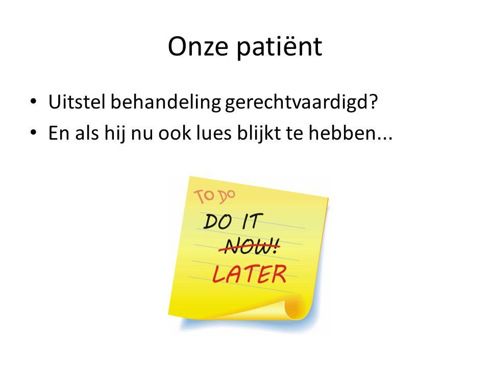 Onze patiënt Uitstel behandeling gerechtvaardigd? En als hij nu ook lues blijkt te hebben...