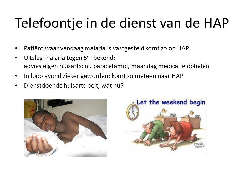 Telefoontje in de dienst van de HAP Patiënt waar vandaag malaria is vastgesteld komt zo op HAP Uitslag malaria tegen 5 en bekend; advies eigen huisart