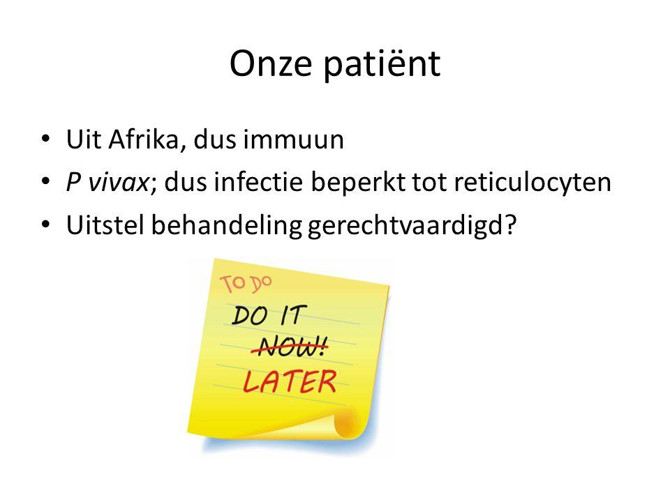 Onze patiënt Uit Afrika, dus immuun P vivax; dus infectie beperkt tot reticulocyten Uitstel behandeling gerechtvaardigd?
