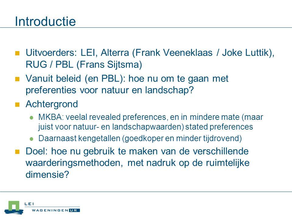Introductie Uitvoerders: LEI, Alterra (Frank Veeneklaas / Joke Luttik), RUG / PBL (Frans Sijtsma) Vanuit beleid (en PBL): hoe nu om te gaan met preferenties voor natuur en landschap.