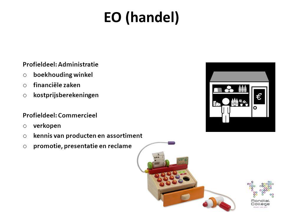 EO (handel) Profieldeel: Administratie o boekhouding winkel o financiële zaken o kostprijsberekeningen Profieldeel: Commercieel o verkopen o kennis van producten en assortiment o promotie, presentatie en reclame