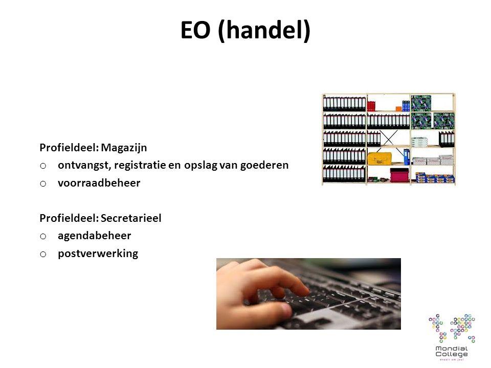 EO (handel) Profieldeel: Magazijn o ontvangst, registratie en opslag van goederen o voorraadbeheer Profieldeel: Secretarieel o agendabeheer o postverwerking