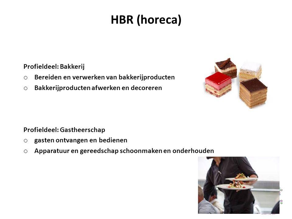 HBR (horeca) Profieldeel: Bakkerij o Bereiden en verwerken van bakkerijproducten o Bakkerijproducten afwerken en decoreren Profieldeel: Gastheerschap o gasten ontvangen en bedienen o Apparatuur en gereedschap schoonmaken en onderhouden
