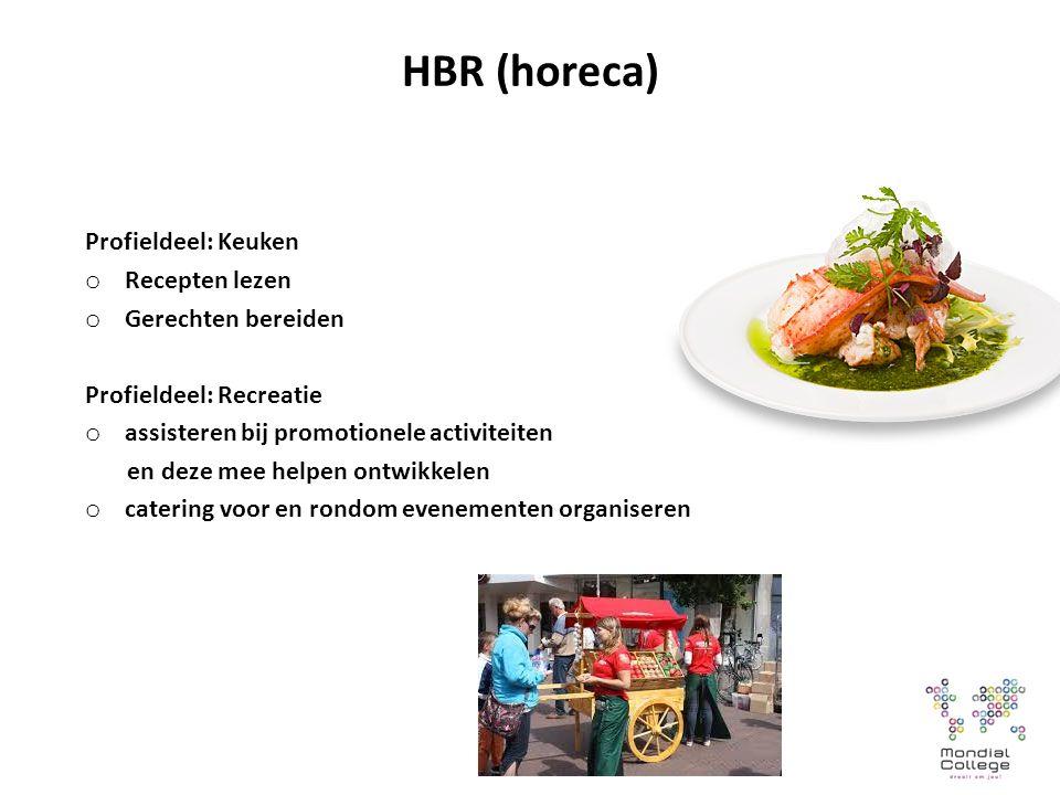 HBR (horeca) Profieldeel: Keuken o Recepten lezen o Gerechten bereiden Profieldeel: Recreatie o assisteren bij promotionele activiteiten en deze mee helpen ontwikkelen o catering voor en rondom evenementen organiseren