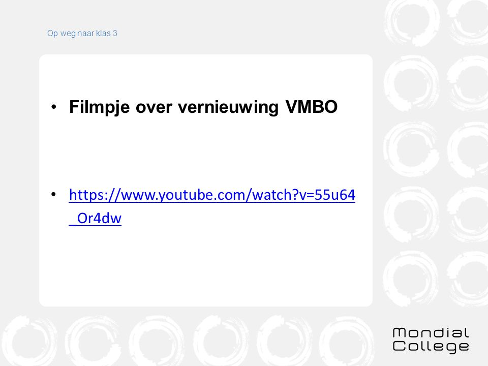 Op weg naar klas 3 Filmpje over vernieuwing VMBO https://www.youtube.com/watch v=55u64 _Or4dw https://www.youtube.com/watch v=55u64 _Or4dw