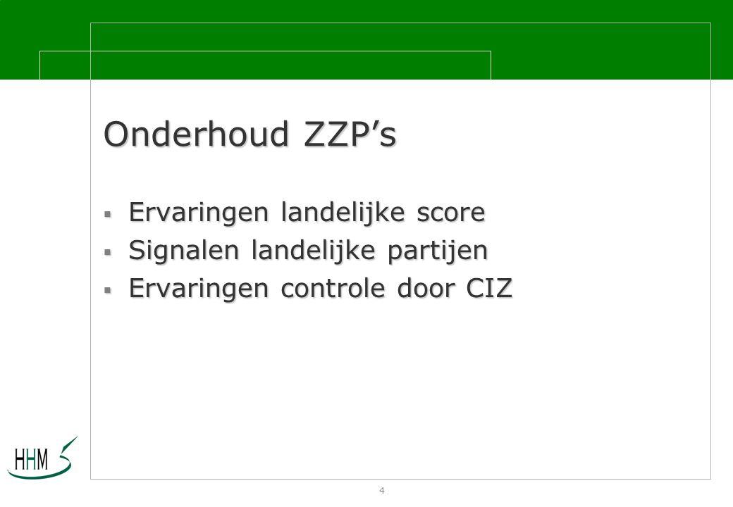 4 Onderhoud ZZP's  Ervaringen landelijke score  Signalen landelijke partijen  Ervaringen controle door CIZ