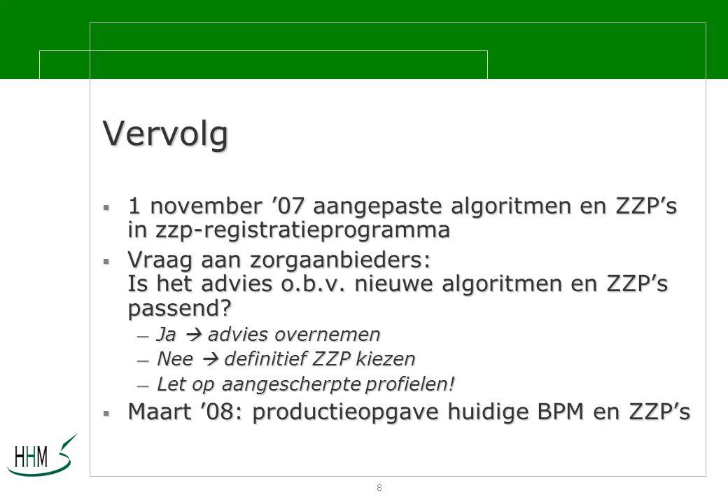 8 Vervolg  1 november '07 aangepaste algoritmen en ZZP's in zzp-registratieprogramma  Vraag aan zorgaanbieders: Is het advies o.b.v.