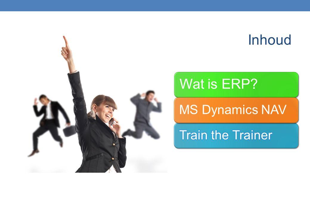 Inhoud Wat is ERP? MS Dynamics NAV