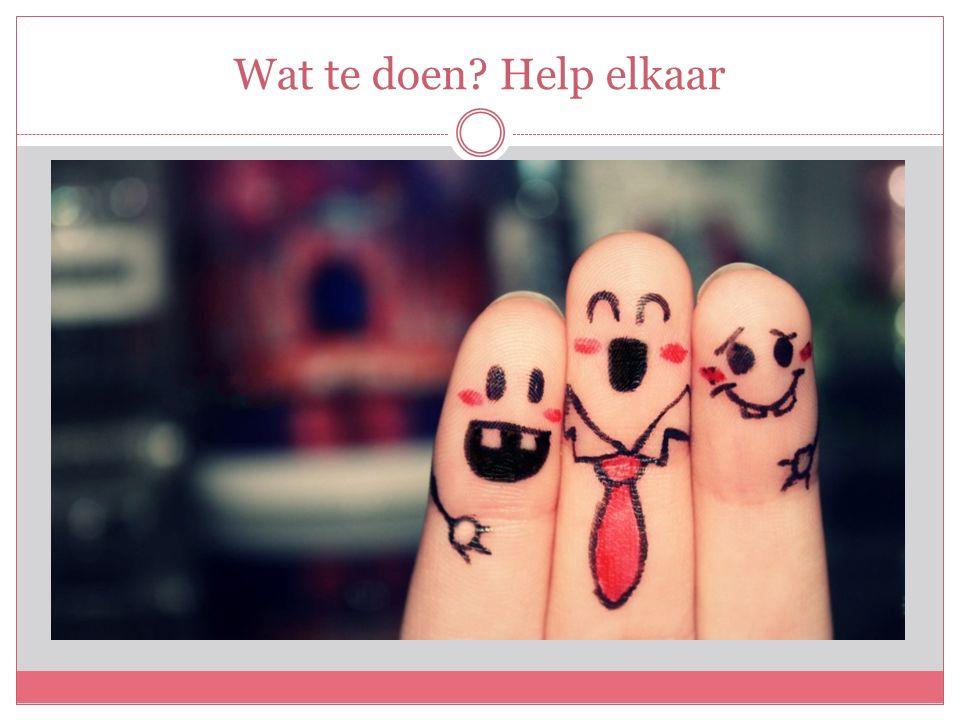 Wat te doen Help elkaar