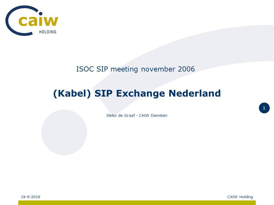 19-9-2016CAIW Holding 1 ISOC SIP meeting november 2006 (Kabel) SIP Exchange Nederland Sikko de Graaf - CAIW Diensten