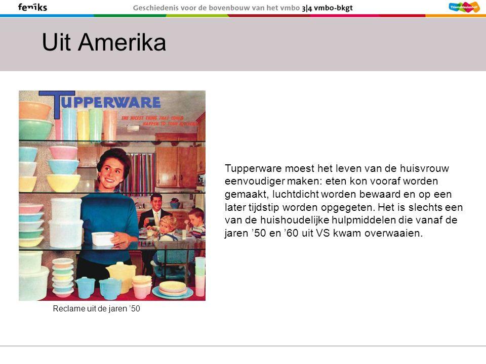 Uit Amerika Tupperware moest het leven van de huisvrouw eenvoudiger maken: eten kon vooraf worden gemaakt, luchtdicht worden bewaard en op een later tijdstip worden opgegeten.