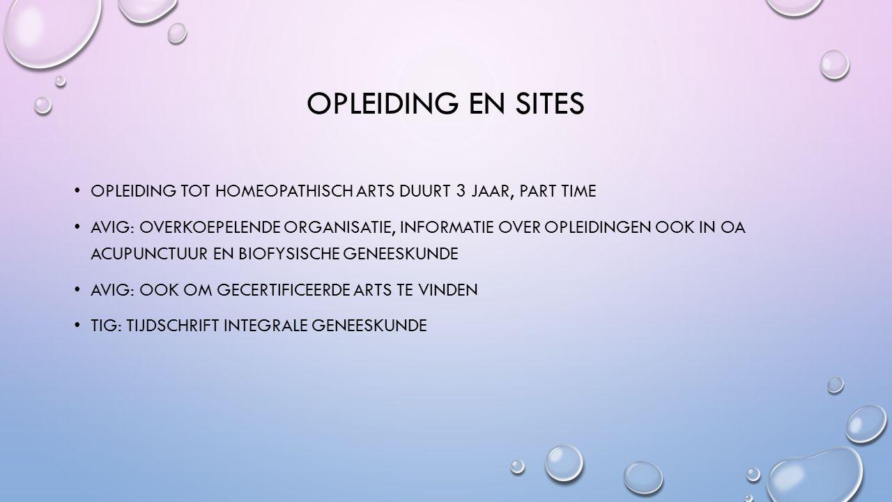 OPLEIDING EN SITES OPLEIDING TOT HOMEOPATHISCH ARTS DUURT 3 JAAR, PART TIME AVIG: OVERKOEPELENDE ORGANISATIE, INFORMATIE OVER OPLEIDINGEN OOK IN OA ACUPUNCTUUR EN BIOFYSISCHE GENEESKUNDE AVIG: OOK OM GECERTIFICEERDE ARTS TE VINDEN TIG: TIJDSCHRIFT INTEGRALE GENEESKUNDE