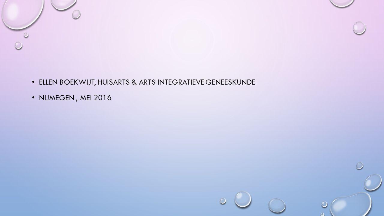 ELLEN BOEKWIJT, HUISARTS & ARTS INTEGRATIEVE GENEESKUNDE NIJMEGEN, MEI 2016