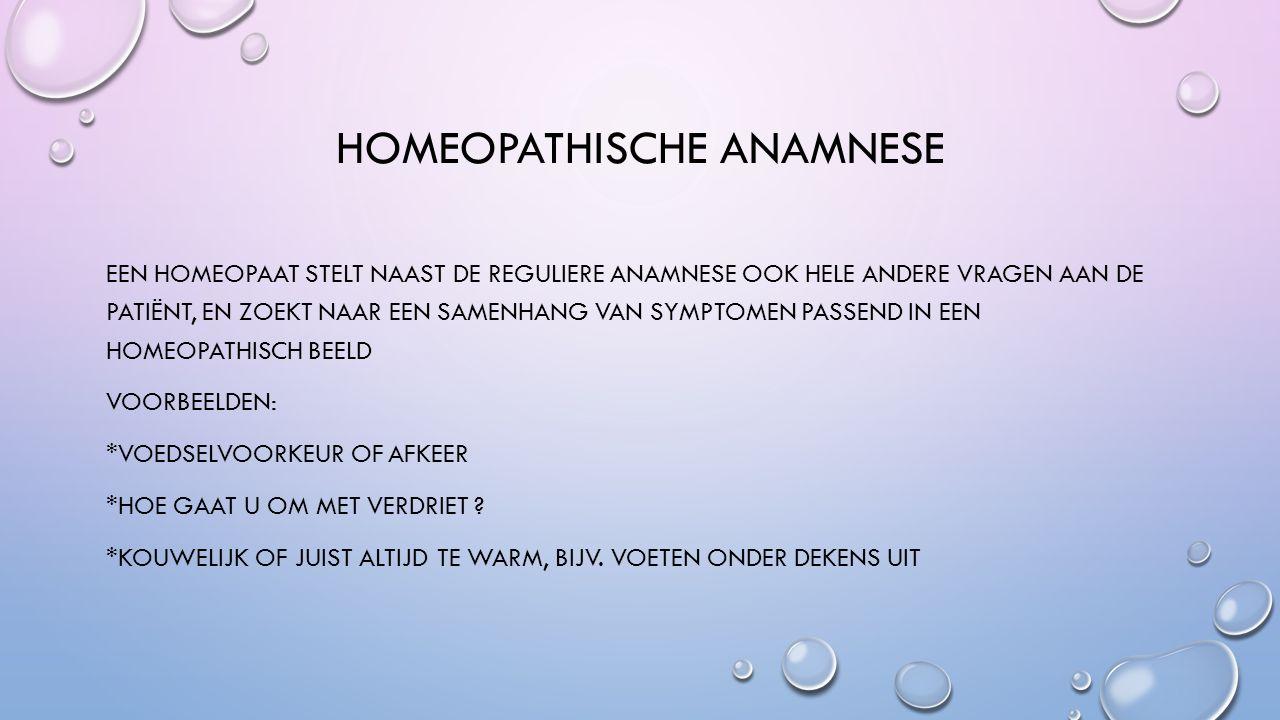 HOMEOPATHISCHE ANAMNESE EEN HOMEOPAAT STELT NAAST DE REGULIERE ANAMNESE OOK HELE ANDERE VRAGEN AAN DE PATIËNT, EN ZOEKT NAAR EEN SAMENHANG VAN SYMPTOMEN PASSEND IN EEN HOMEOPATHISCH BEELD VOORBEELDEN: *VOEDSELVOORKEUR OF AFKEER *HOE GAAT U OM MET VERDRIET .