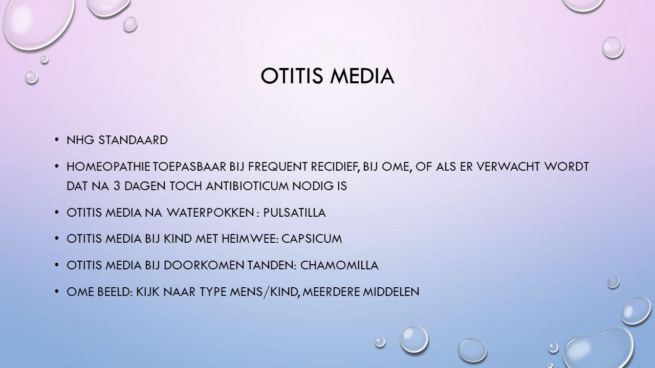 OTITIS MEDIA NHG STANDAARD HOMEOPATHIE TOEPASBAAR BIJ FREQUENT RECIDIEF, BIJ OME, OF ALS ER VERWACHT WORDT DAT NA 3 DAGEN TOCH ANTIBIOTICUM NODIG IS OTITIS MEDIA NA WATERPOKKEN : PULSATILLA OTITIS MEDIA BIJ KIND MET HEIMWEE: CAPSICUM OTITIS MEDIA BIJ DOORKOMEN TANDEN: CHAMOMILLA OME BEELD: KIJK NAAR TYPE MENS/KIND, MEERDERE MIDDELEN