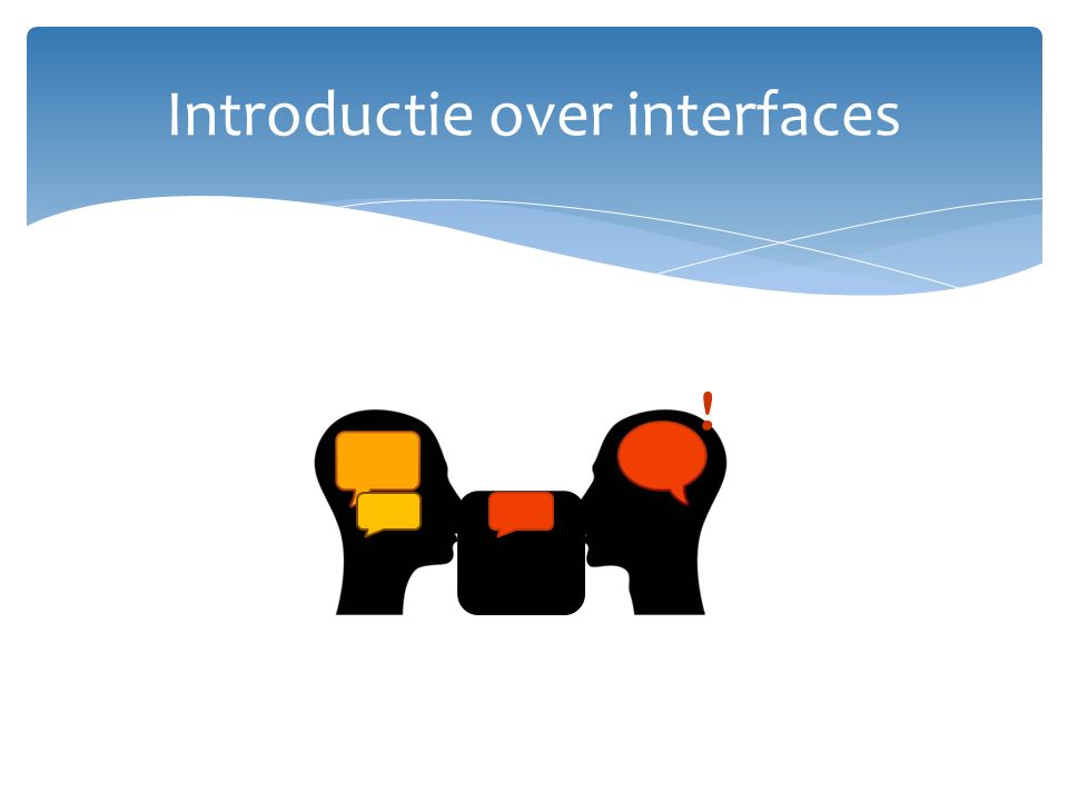 Introductie over interfaces !