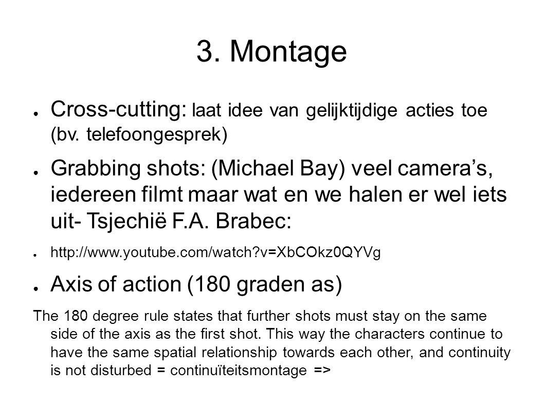 3. Montage ● Cross-cutting: laat idee van gelijktijdige acties toe (bv.