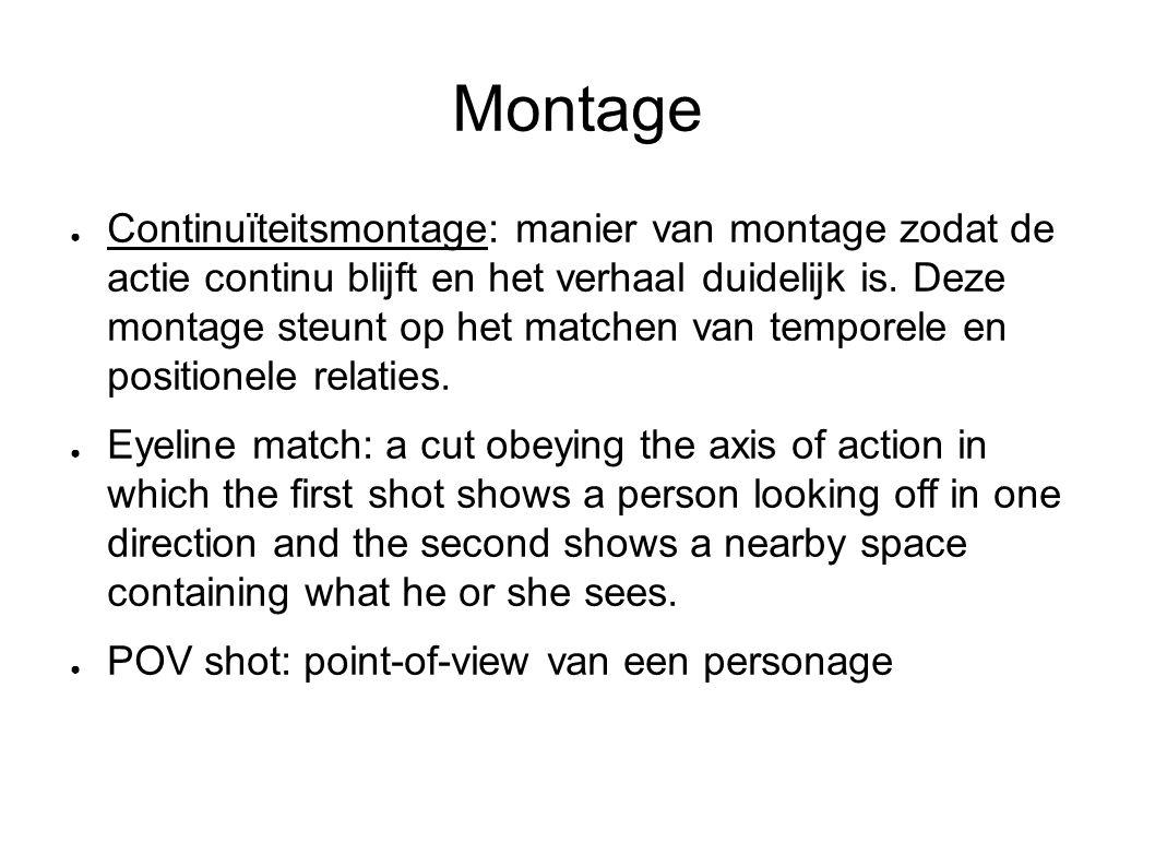 Montage ● Continuïteitsmontage: manier van montage zodat de actie continu blijft en het verhaal duidelijk is.