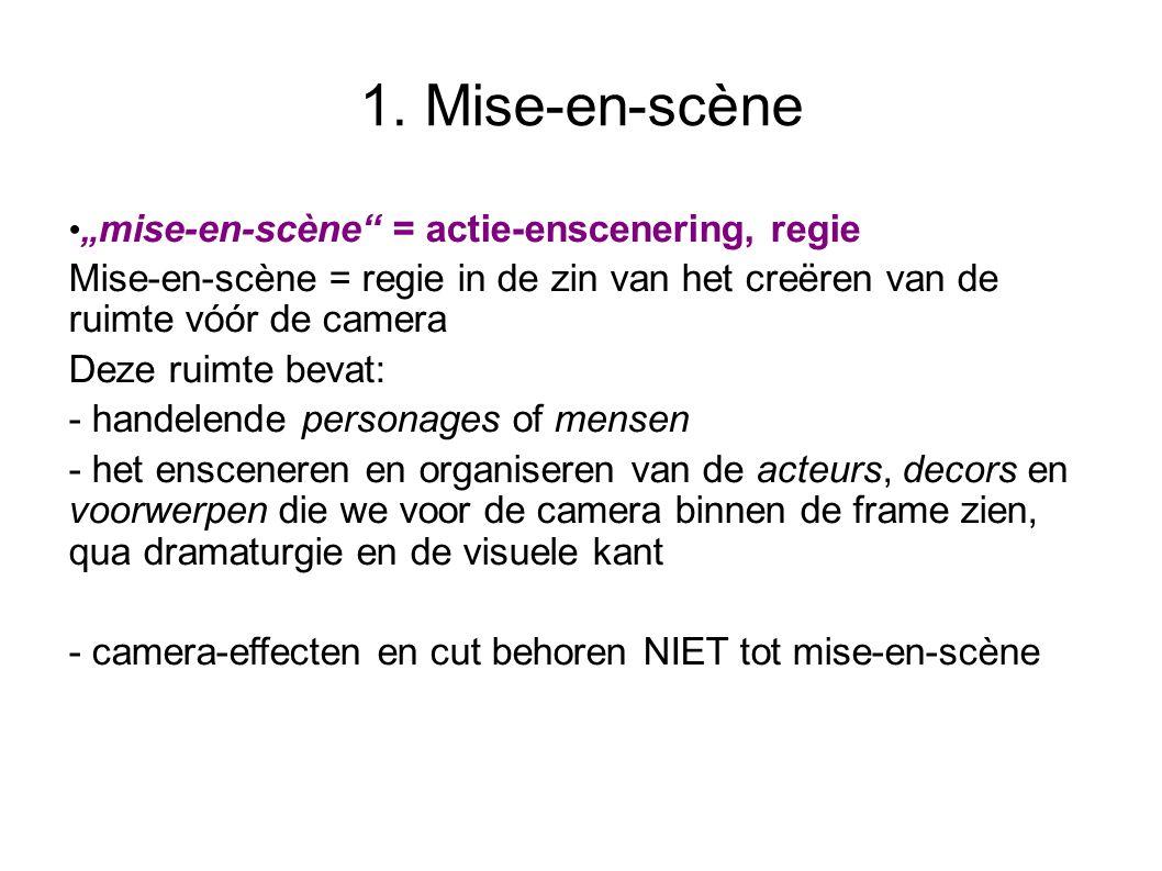 """1. Mise-en-scène """" mise-en-scène"""" = actie-enscenering, regie Mise-en-scène = regie in de zin van het creëren van de ruimte vóór de camera Deze ruimte"""