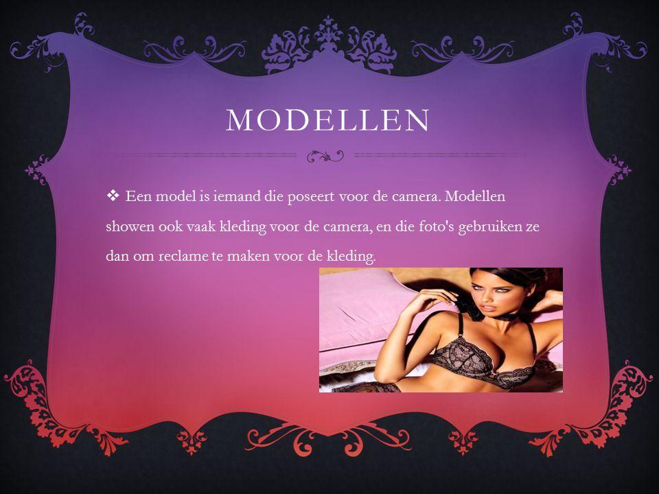 MODELLEN  Een model is iemand die poseert voor de camera.