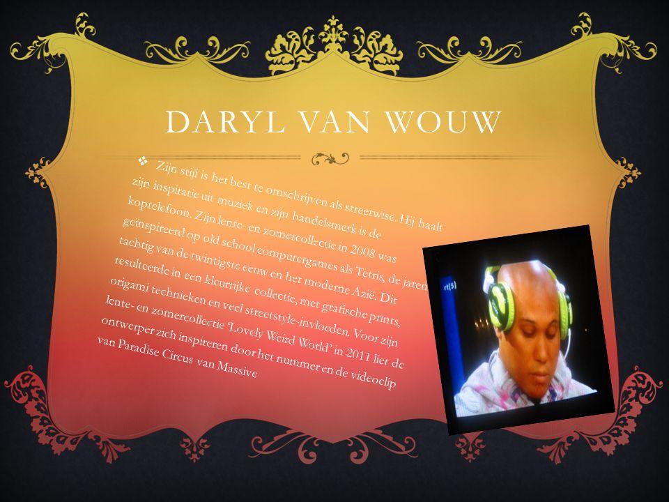 DARYL VAN WOUW  Zijn stijl is het best te omschrijven als streetwise.