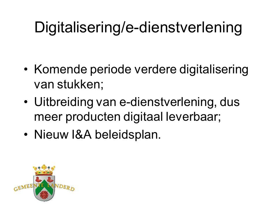 Digitalisering/e-dienstverlening Komende periode verdere digitalisering van stukken; Uitbreiding van e-dienstverlening, dus meer producten digitaal leverbaar; Nieuw I&A beleidsplan.