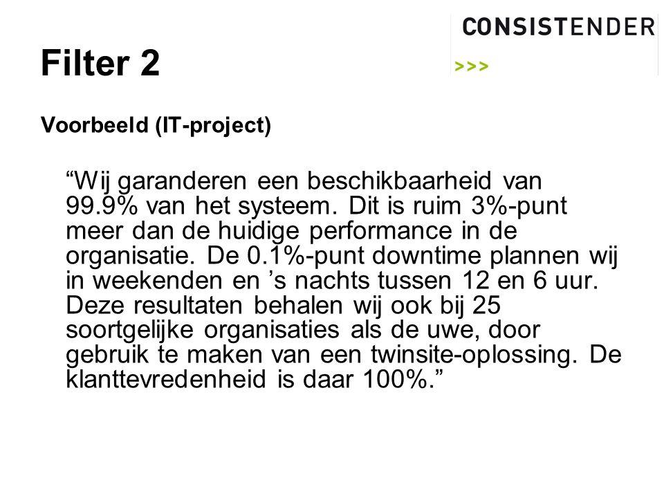Filter 2 Voorbeeld (IT-project) Wij garanderen een beschikbaarheid van 99.9% van het systeem.