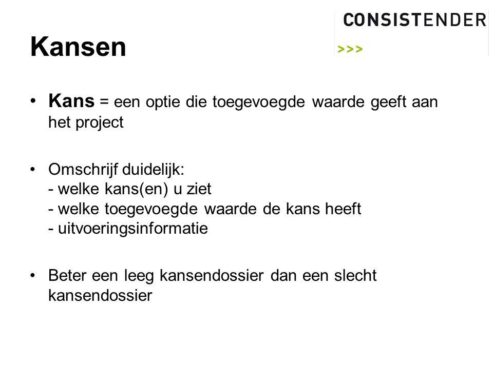 Kansen Kans = een optie die toegevoegde waarde geeft aan het project Omschrijf duidelijk: - welke kans(en) u ziet - welke toegevoegde waarde de kans heeft - uitvoeringsinformatie Beter een leeg kansendossier dan een slecht kansendossier