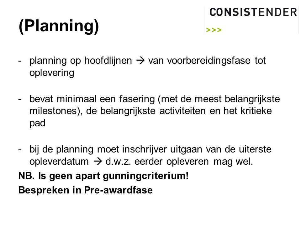 (Planning) -planning op hoofdlijnen  van voorbereidingsfase tot oplevering -bevat minimaal een fasering (met de meest belangrijkste milestones), de belangrijkste activiteiten en het kritieke pad -bij de planning moet inschrijver uitgaan van de uiterste opleverdatum  d.w.z.