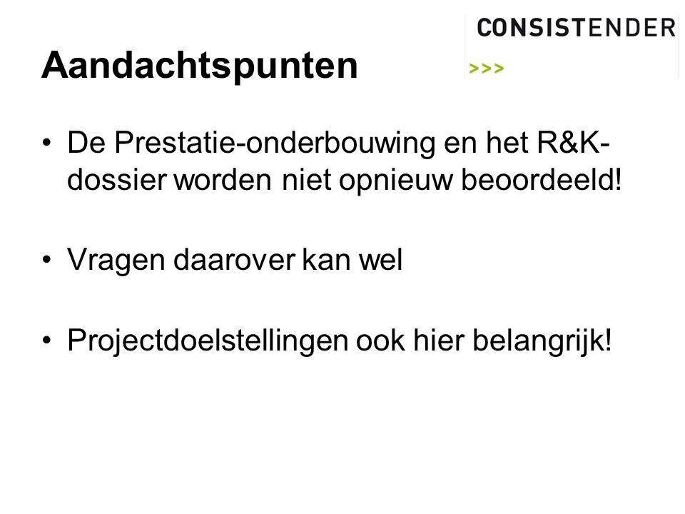 Aandachtspunten De Prestatie-onderbouwing en het R&K- dossier worden niet opnieuw beoordeeld.