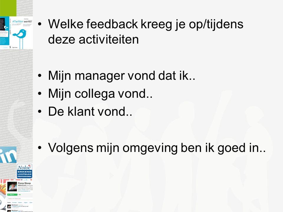 Welke feedback kreeg je op/tijdens deze activiteiten Mijn manager vond dat ik..