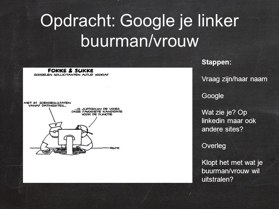 Opdracht: Google je linker buurman/vrouw Stappen: Vraag zijn/haar naam Google Wat zie je.