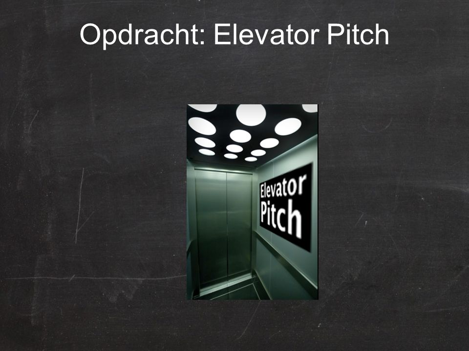 Opdracht: Elevator Pitch