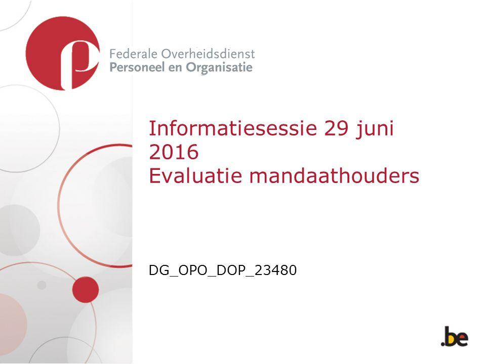 Informatiesessie 29 juni 2016 Evaluatie mandaathouders DG_OPO_DOP_23480