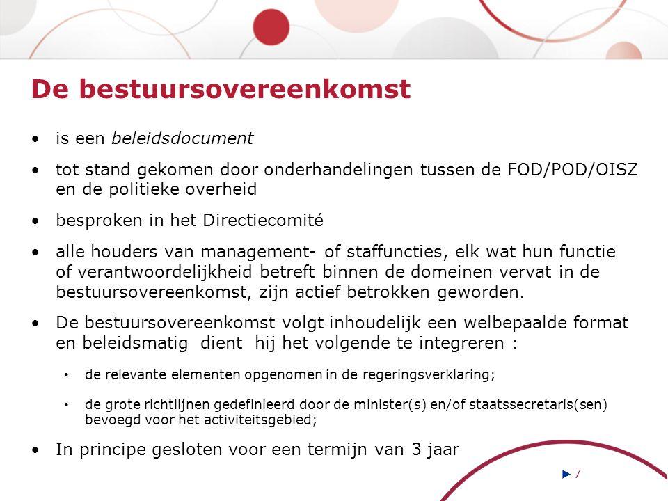 De bestuursovereenkomst is een beleidsdocument tot stand gekomen door onderhandelingen tussen de FOD/POD/OISZ en de politieke overheid besproken in he