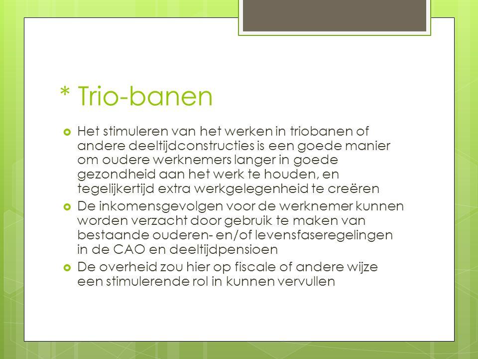 * Trio-banen  Het stimuleren van het werken in triobanen of andere deeltijdconstructies is een goede manier om oudere werknemers langer in goede gezo