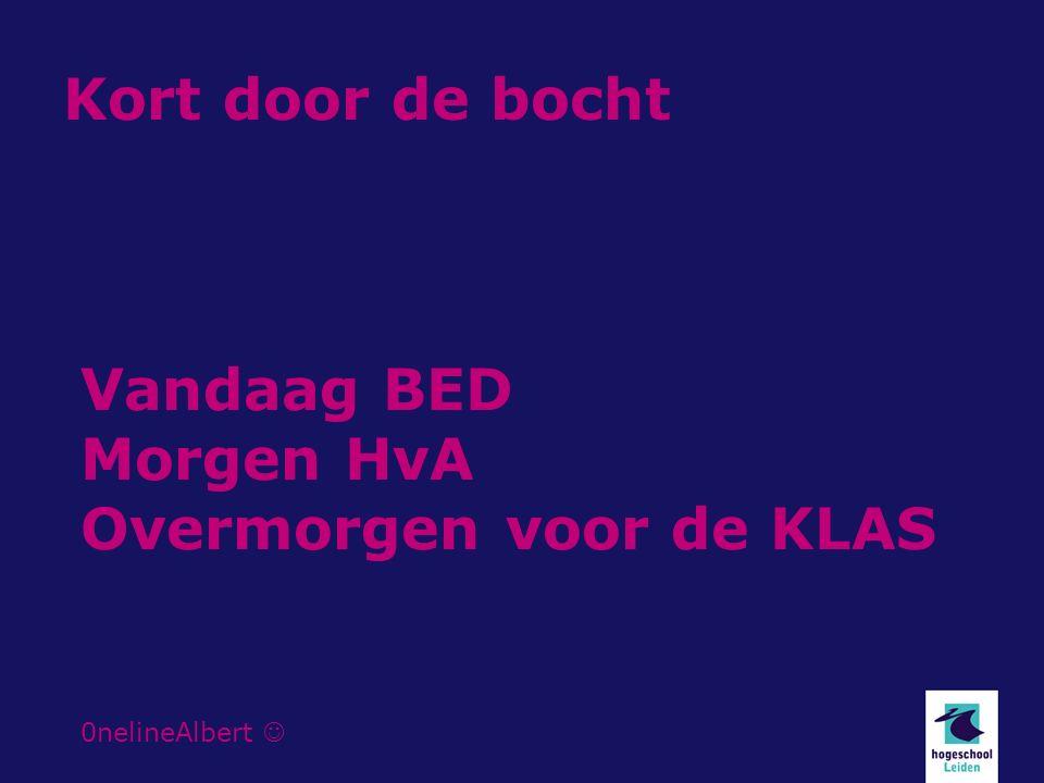 Kort door de bocht Vandaag BED Morgen HvA Overmorgen voor de KLAS 0nelineAlbert