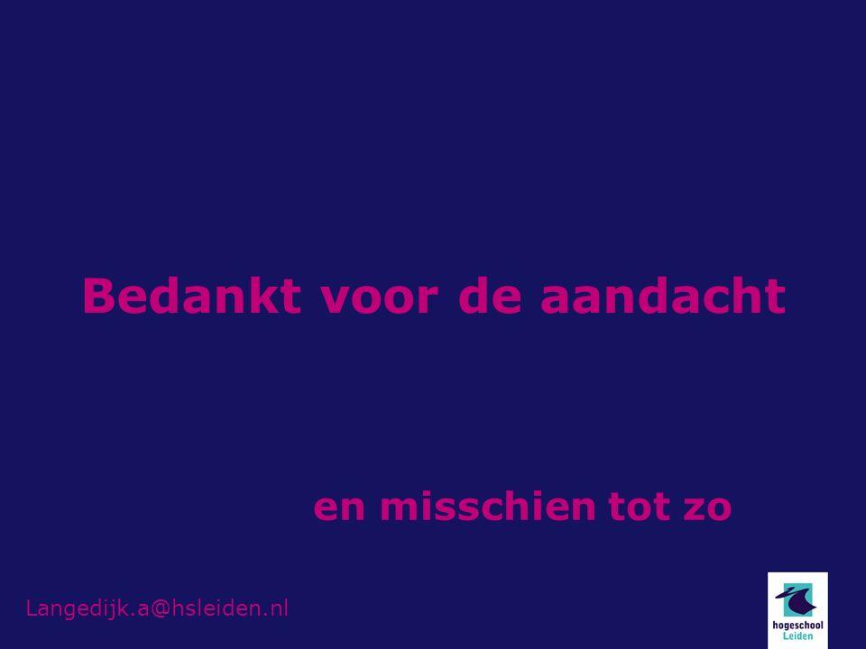 Bedankt voor de aandacht Langedijk.a@hsleiden.nl en misschien tot zo