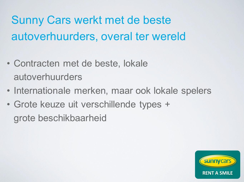 Sunny Cars werkt met de beste autoverhuurders, overal ter wereld Contracten met de beste, lokale autoverhuurders Internationale merken, maar ook lokale spelers Grote keuze uit verschillende types + grote beschikbaarheid