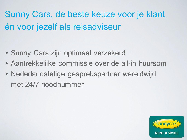 Sunny Cars, de beste keuze voor je klant én voor jezelf als reisadviseur Sunny Cars zijn optimaal verzekerd Aantrekkelijke commissie over de all-in huursom Nederlandstalige gesprekspartner wereldwijd met 24/7 noodnummer