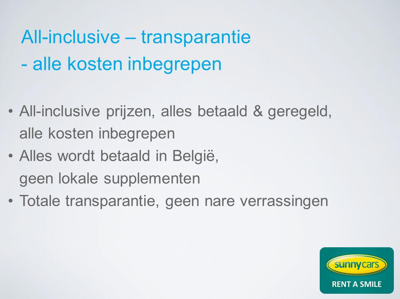 All-inclusive prijzen, alles betaald & geregeld, alle kosten inbegrepen Alles wordt betaald in België, geen lokale supplementen Totale transparantie, geen nare verrassingen All-inclusive – transparantie - alle kosten inbegrepen