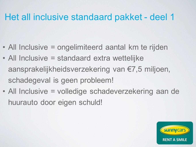 Het all inclusive standaard pakket - deel 1 All Inclusive = ongelimiteerd aantal km te rijden All Inclusive = standaard extra wettelijke aansprakelijkheidsverzekering van €7,5 miljoen, schadegeval is geen probleem.