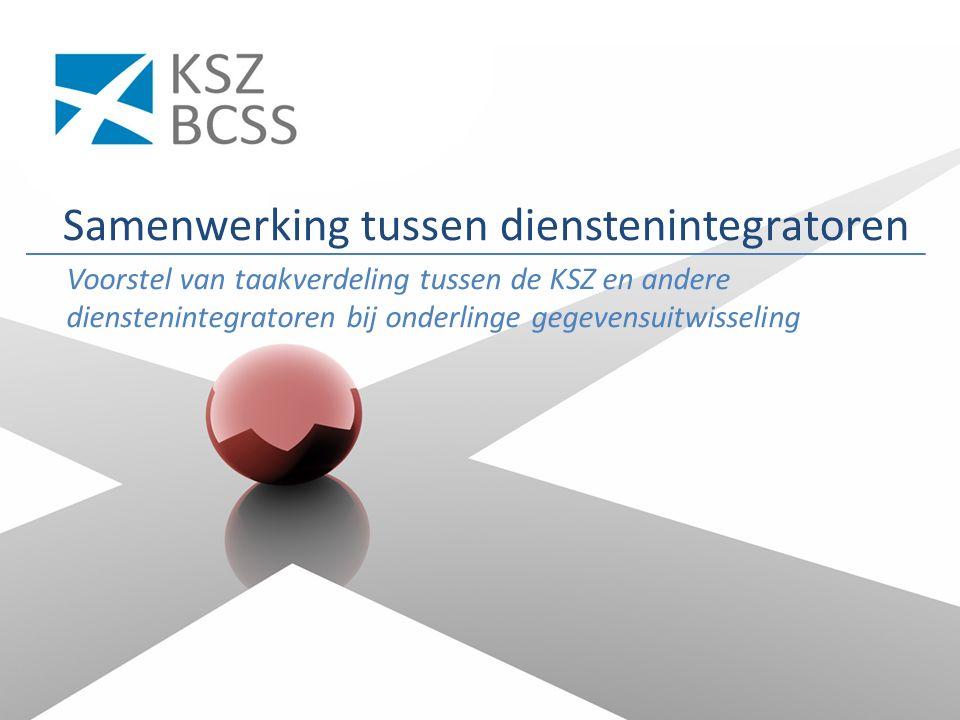 Samenwerking tussen dienstenintegratoren Voorstel van taakverdeling tussen de KSZ en andere dienstenintegratoren bij onderlinge gegevensuitwisseling