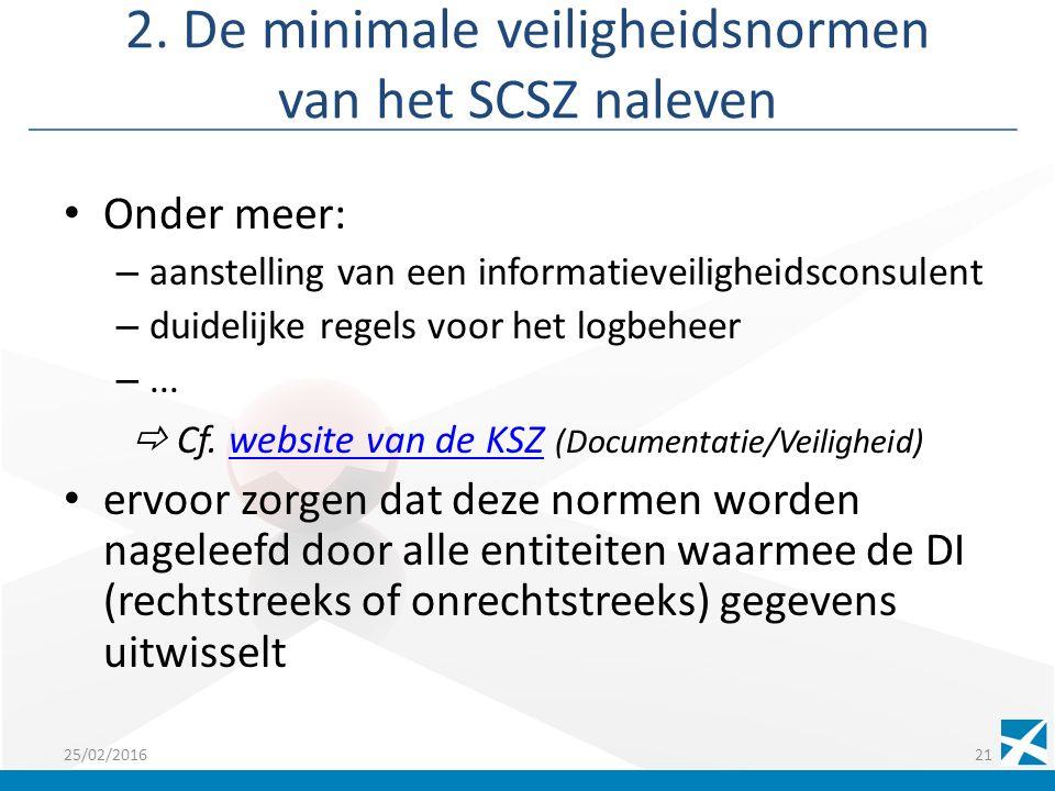 2. De minimale veiligheidsnormen van het SCSZ naleven Onder meer: – aanstelling van een informatieveiligheidsconsulent – duidelijke regels voor het lo