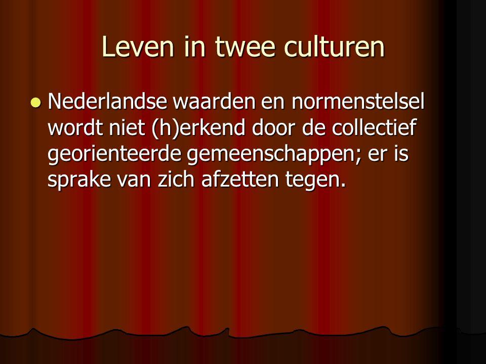 Leven in twee culturen Nederlandse waarden en normenstelsel wordt niet (h)erkend door de collectief georienteerde gemeenschappen; er is sprake van zich afzetten tegen.