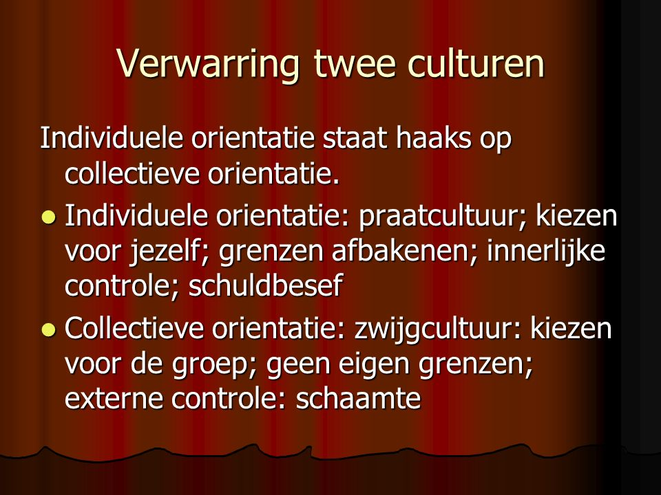 Verwarring twee culturen Individuele orientatie staat haaks op collectieve orientatie.