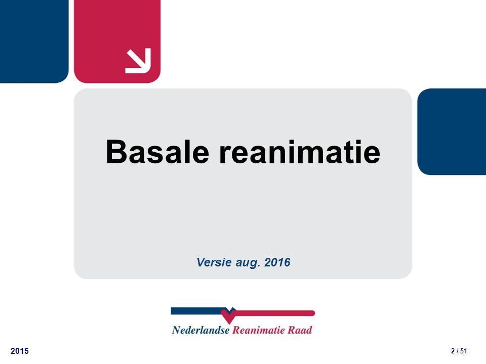 2015 2 / 51 Basale reanimatie Versie aug. 2016